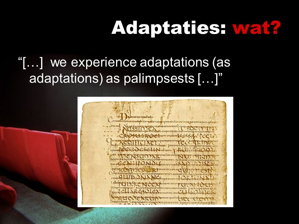 Adaptaties: wat […] we experience adaptations (as adaptations) as palimpsests […]